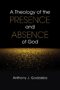 Cover A Theology of the Presence and Absence of God