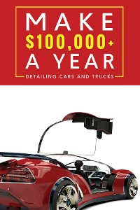 Cover Make $100,000+ A Year Detailing Cars And Trucks