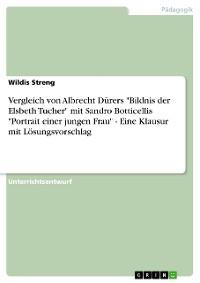 """Cover Vergleich von Albrecht Dürers """"Bildnis der Elsbeth Tucher"""" mit Sandro Botticellis """"Portrait einer jungen Frau"""" - Eine Klausur mit Lösungsvorschlag"""