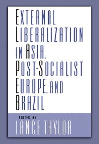Cover External Liberalization in Asia, Post-Socialist Europe, and Brazil