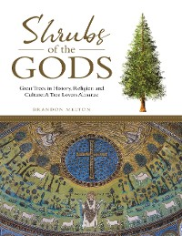 Cover Shrubs of the Gods: Great Trees In History, Religion and Culture: A Tree Lovers Almanac