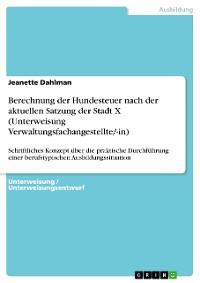 Cover Berechnung der Hundesteuer nach der aktuellen Satzung der Stadt X (Unterweisung Verwaltungsfachangestellte/-in)