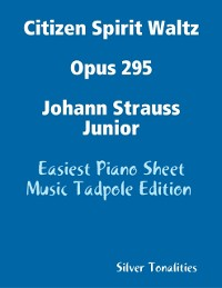 Cover Citizen Spirit Waltz Opus 295 Johann Strauss Junior - Easiest Piano Sheet Music Tadpole Edition