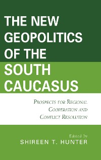 Cover The New Geopolitics of the South Caucasus