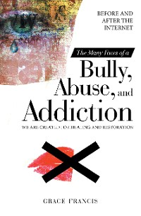 Cover The Many Faces of a Bully, Abuse, and Addiction