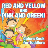 Cover Red and Yellow and Pink and Green!: Colors Book for Toddlers