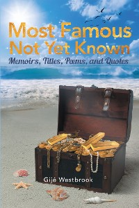 Cover Most Famous Not Yet Known: Memoirs, Titles, Poems, and Quotes