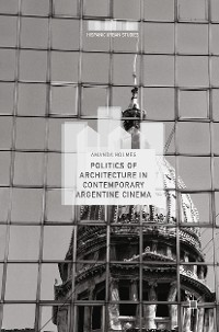 Cover Politics of Architecture in Contemporary Argentine Cinema