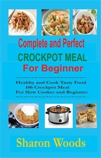 Cover Complete and Perfect Crockpot Meal For Beginner