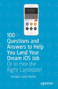 Cover 100 Questions and Answers to Help You Land Your Dream iOS Job