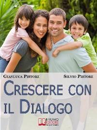 Cover Crescere con il Dialogo. Il Rapporto Genitori-Figli Raccontato da Esperienze Personali Vissute dai Due Punti di Vista. (Ebook Italiano - Anteprima Gratis)