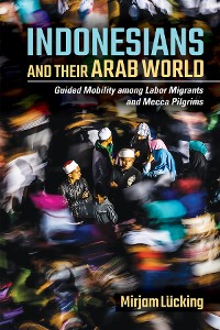 Cover Indonesians and Their Arab World