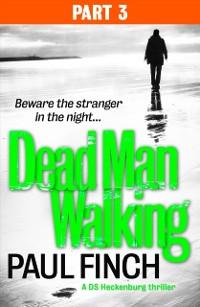Cover Dead Man Walking (Part 3 of 3) (Detective Mark Heckenburg, Book 4)