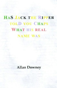 Cover Has Jack the Ripper Told You Chaps What His Real Name Was