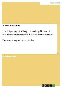Cover Die Eignung des Target Costing-Konzepts als Instrument für das Kostenmanagement. Eine anwendungsorientierte Analyse