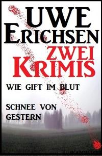 Cover Zwei Uwe Erichsen Krimis: Wie Gift im Blut/ Schnee von gestern