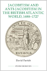 Cover Jacobitism and Anti-Jacobitism in the British Atlantic World, 1688-1727