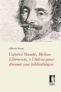 Cover Gabriel Naudé, Helluo Librorum, e l'Advis pour dresser une bibliothèque