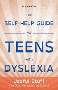 Cover The Self-Help Guide for Teens with Dyslexia