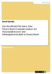 Cover Das Abo-Modell für Autos. Eine Choice-Based Conjoint-Analyse der Nutzerpräferenzen und Zahlungsbereitschaft in Deutschland