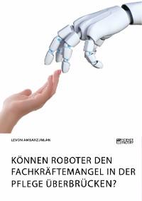 Cover Können Roboter den Fachkräftemangel in der Pflege überbrücken?