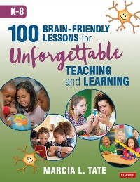 Cover 100 Brain-Friendly Lessons for Unforgettable Teaching and Learning (K-8)