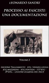 Cover Processo ai fascisti: una documentazione Volume 2 Legione Tagliamento, Btg.Venezia Giulia, Btg.Mazzarini, Btg.Pontida, Btg.Montebello, 29°Btg., Legione Guardia del Duce