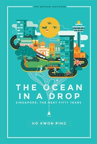 Cover Ocean In A Drop, The - Singapore: The Next Fifty Years