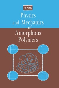 Cover Physics and Mechanics of Amorphous Polymers