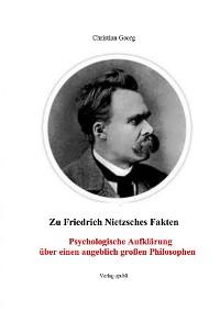 Cover Zu Friedrich Nietzsches Fakten Psychologische Aufklärung über einen angeblich großen Philosophen