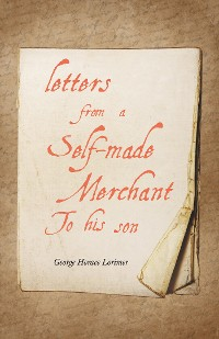 Cover Letters from a Self-Made Merchant to His Son