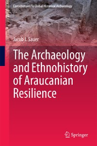 Cover The Archaeology and Ethnohistory of Araucanian Resilience