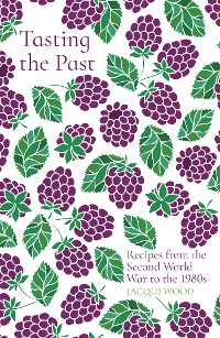 Cover Tasting the Past: Recipes from the Second World War to the 1980s