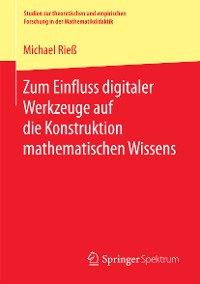 Cover Zum Einfluss digitaler Werkzeuge auf die Konstruktion mathematischen Wissens