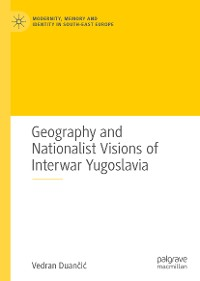 Cover Geography and Nationalist Visions of Interwar Yugoslavia