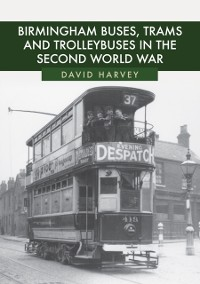 Cover Birmingham Buses, Trams and Trolleybuses in the Second World War