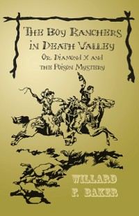 Cover Boy Ranchers in Death Valley; Or, Diamond X and the Poison Mystery