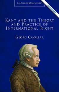 Cover Kant and the Theory and Practice of International Right