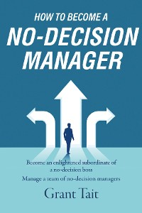 Cover How to Become a No-Decision Manager
