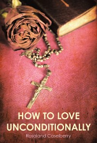 Cover How to Love Unconditionally