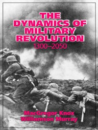 Cover The Dynamics of Military Revolution, 1300–2050
