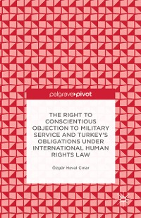 Cover The Right to Conscientious Objection to Military Service and Turkey's Obligations under International Human Rights Law