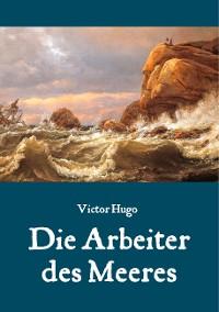 Cover Die Arbeiter des Meeres - Ein Klassiker der maritimen Literatur
