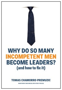 Cover Why Do So Many Incompetent Men Become Leaders?