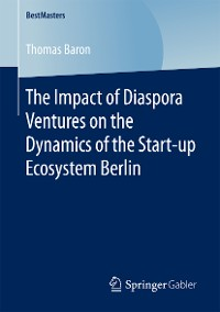 Cover The Impact of Diaspora Ventures on the Dynamics of the Start-up Ecosystem Berlin