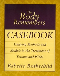 Cover The Body Remembers Casebook: Unifying Methods and Models in the Treatment of Trauma and PTSD