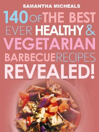 Cover Barbecue Cookbook: 140 Of The Best Ever Healthy Vegetarian Barbecue Recipes Book...Revealed!
