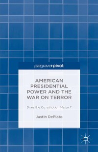 Cover American Presidential Power and the War on Terror: Does the Constitution Matter?