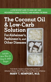 Cover The Coconut Oil and Low-Carb Solution for Alzheimer's, Parkinson's, and Other Diseases