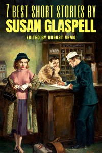 Cover 7 best short stories by Susan Glaspell
